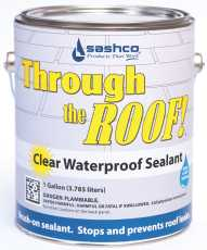 THROUGH THE ROOF!� WATERPROOF SEALANT, BRUSH GRADE, 1 GALLON, CLEAR, VOC COMPLIANT